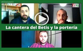#ElDebateED: Especial sobre la cantera del Betis y la portería
