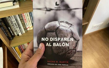 'No disparen al balón', un libro para aprender la historia del siglo XX a través del fútbol